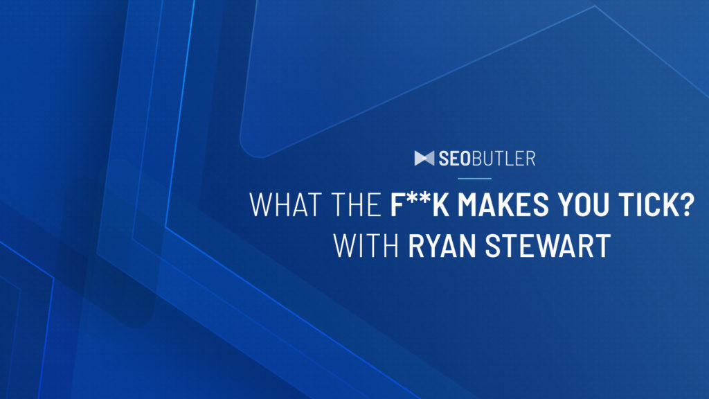 What the F**K makes you tick? With Ryan Stewart
