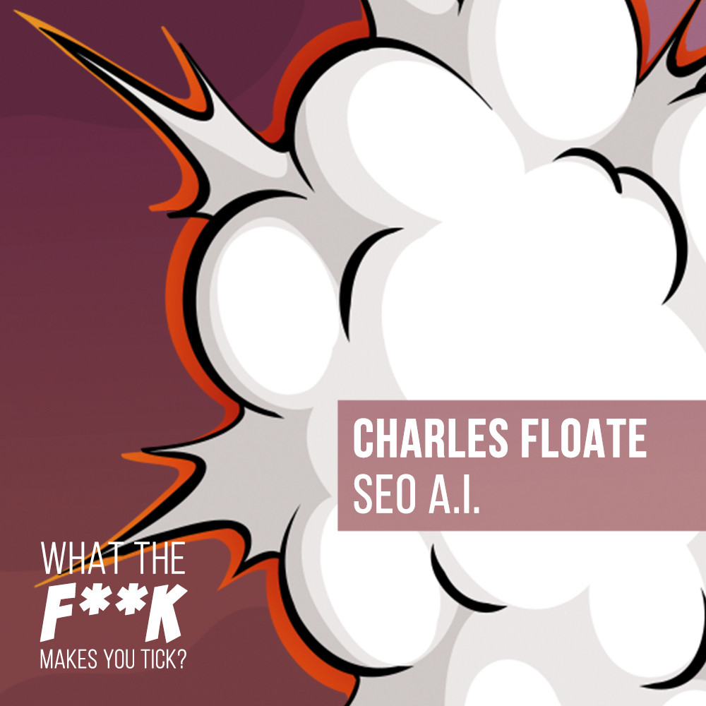 What the F**K makes you tick? With Charles Floate