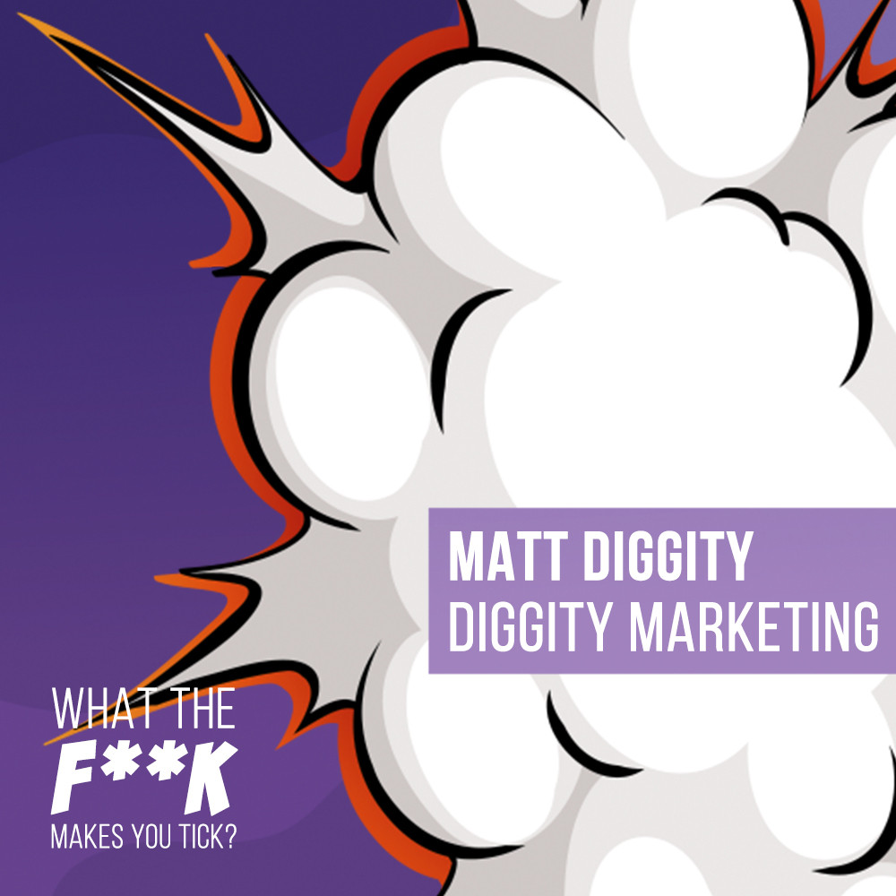 What the F**K makes you tick? With Matt Diggity