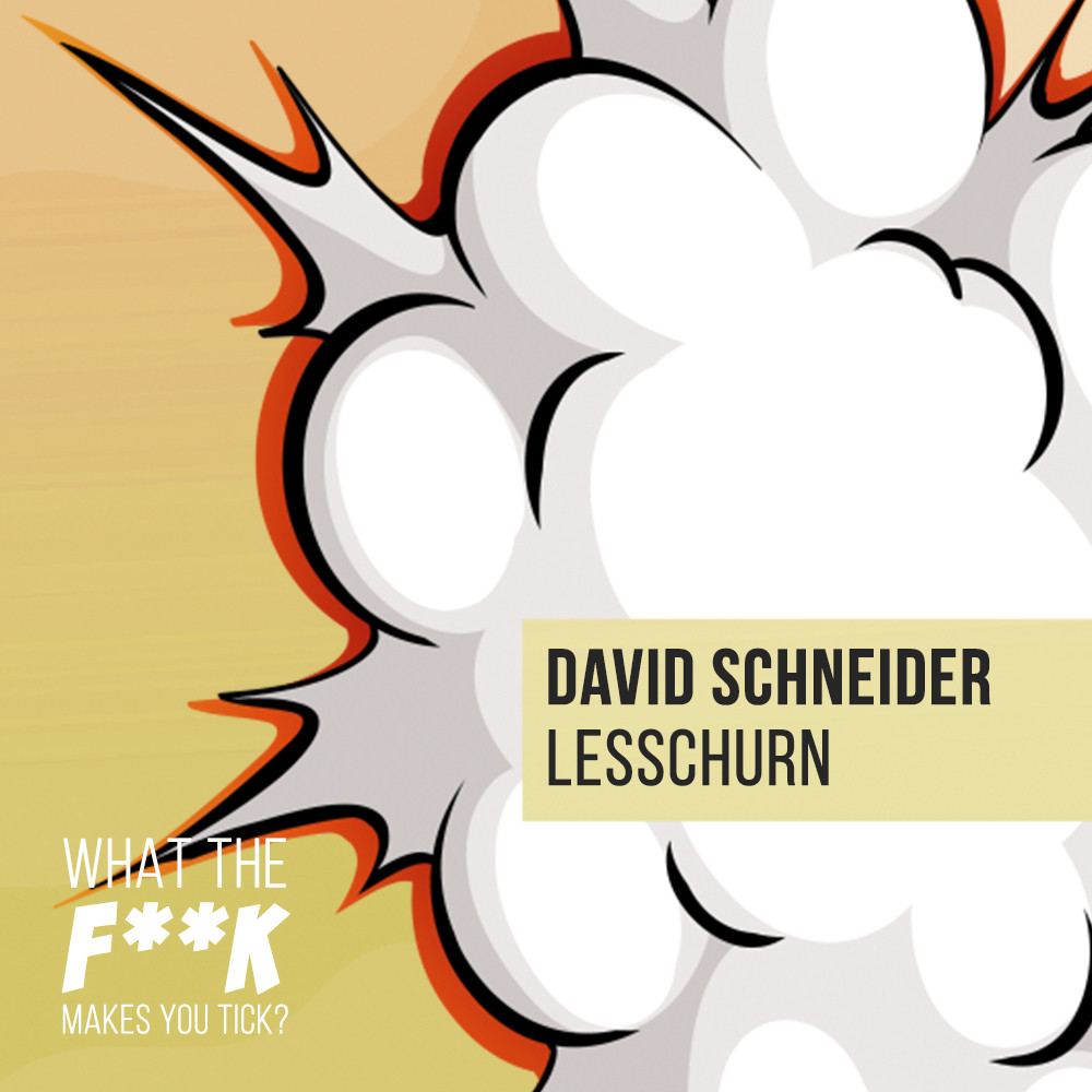 What the F**K makes you tick? With David Schneider