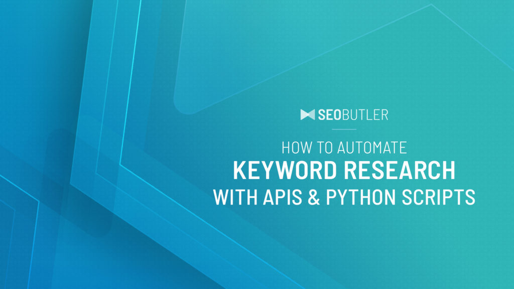 How To Automate Keyword Research With APIs & Python Scripts
