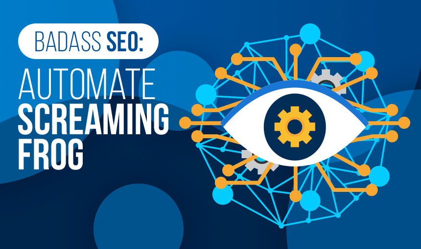 Badass SEO - Automate Screaming Frog