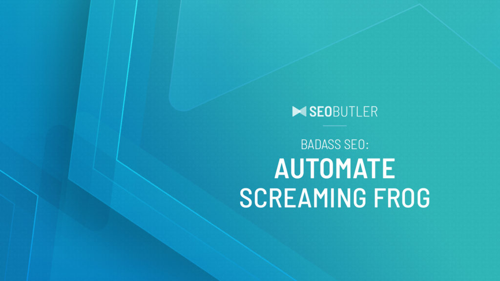 Badass SEO: Automate Screaming Frog