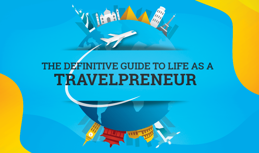 Definitive Guide to Life As a Travelpreneur