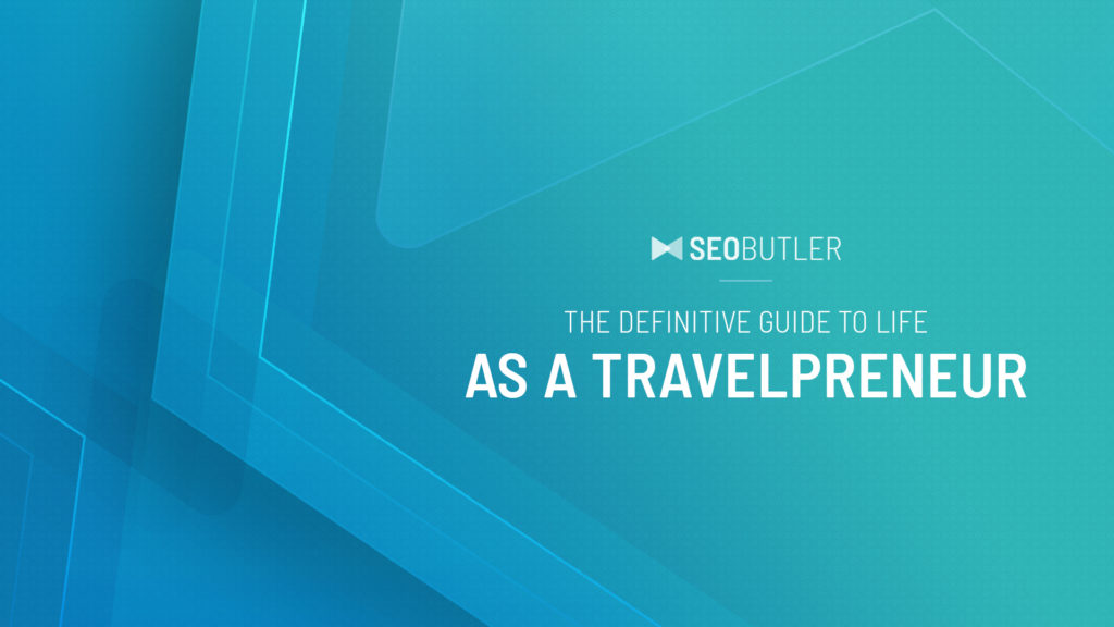 The Definitive Guide to Life As a Travelpreneur