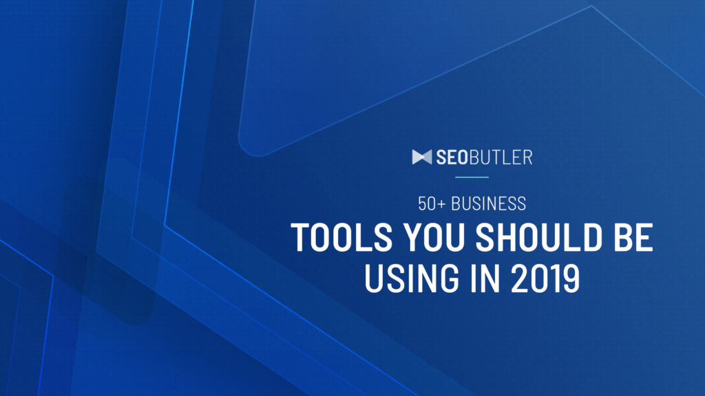 50+ Business Tools You Should Be Using in 2019