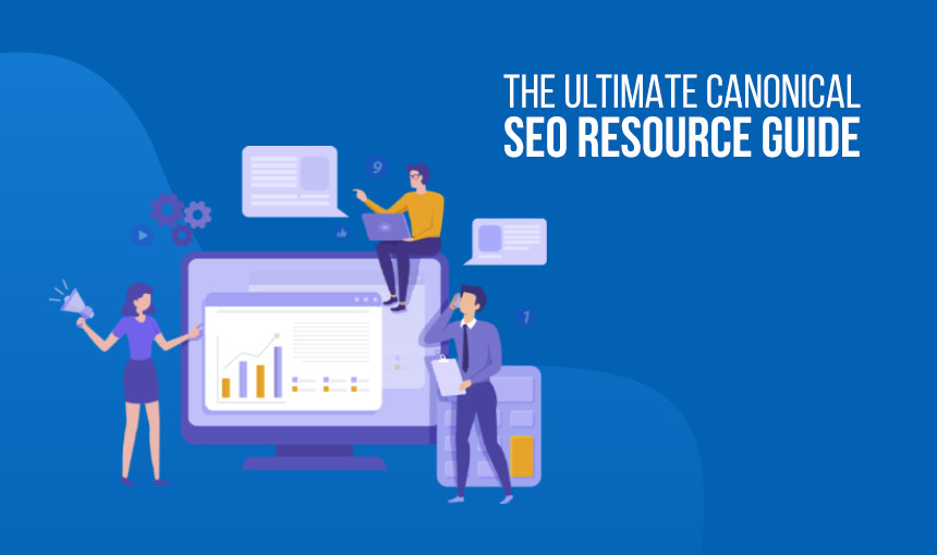 Ultimate Canonical SEO Resource Guide