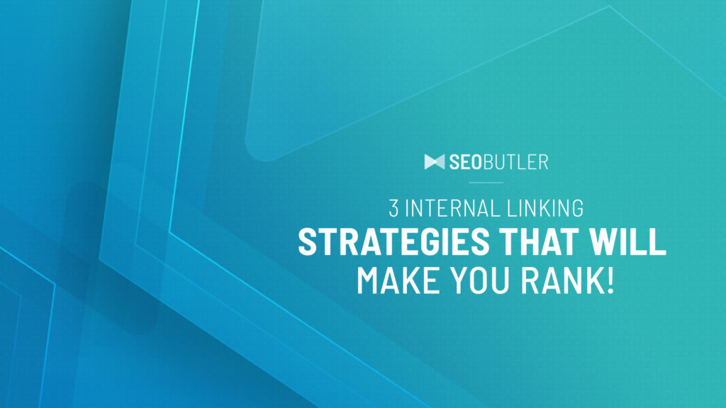 3 Internal Linking Strategies That Will Make You Rank!