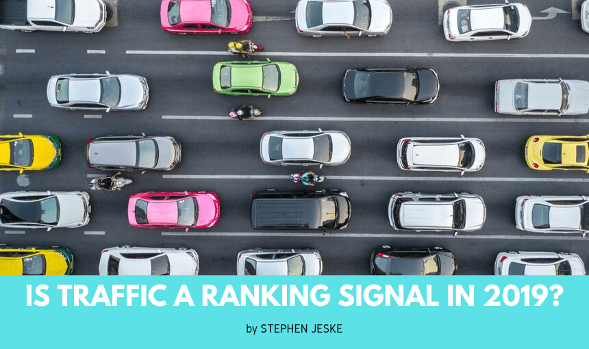 Is Traffic a Ranking Signal in 2019?