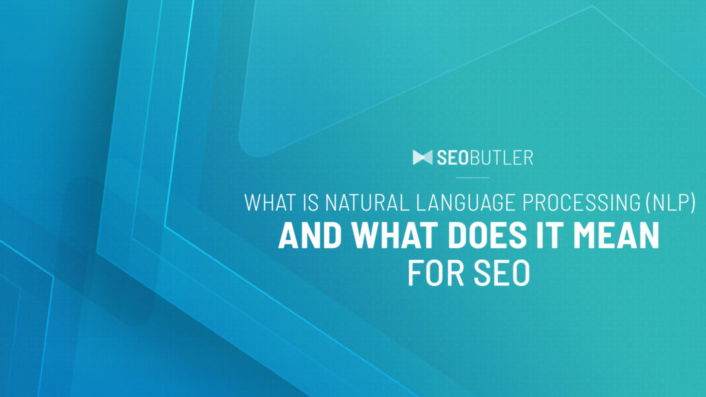 What Is Natural Language Processing (NLP) and What Does It Mean for SEO?