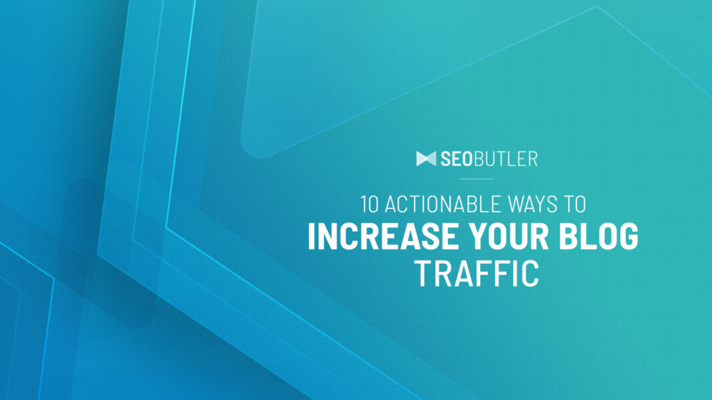 10 Actionable Ways to Increase Your Blog Traffic