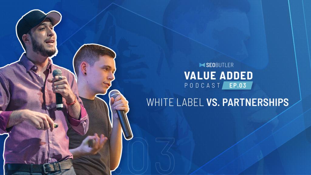 Value Added Ep.03 - White Label vs. Partnerships