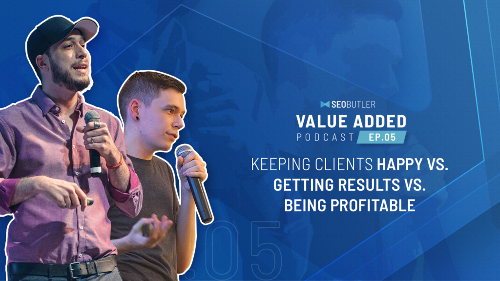 Value Added Ep.05 - Keeping Clients Happy vs. Getting Results vs. Being Profitable