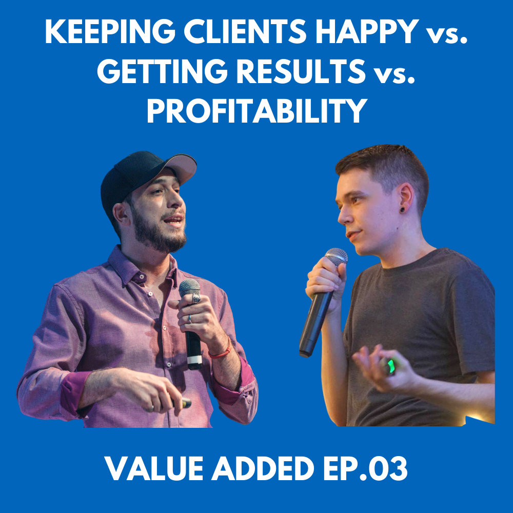 Value Added Ep.03 - Keeping Clients Happy vs. Getting Results vs. Being Profitable