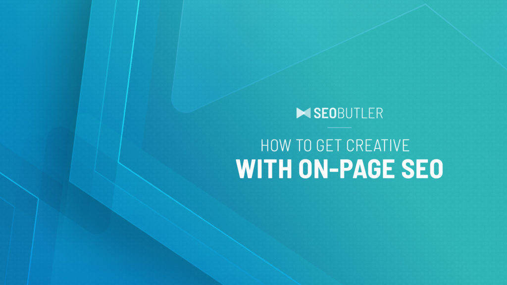 How to get Creative with On-Page SEO