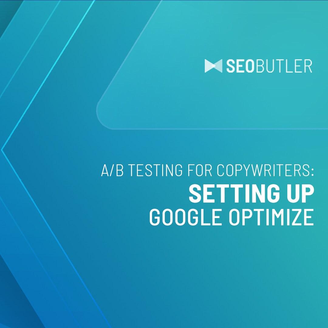A/B Testing for Copywriters: Setting up Google Optimize